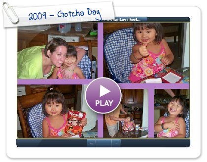 Click to play this Smilebox slideshow: 2009 - Gotcha Day
