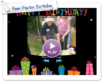 Click to play this Smilebox slideshow: Fear Factor Birthday