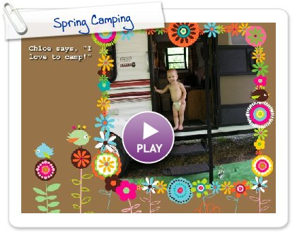 Click to play this Smilebox slideshow: Spring Camping