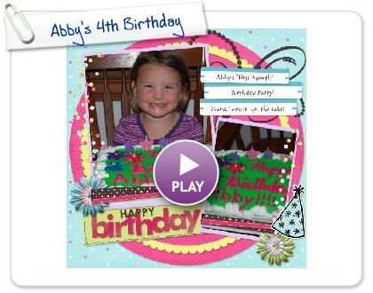 Click to play this Smilebox scrapbook: Abby's 4th Birthday