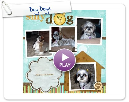 Click to play this Smilebox scrapbook: Dog Days