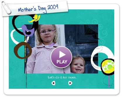 Click to play this Smilebox slideshow: Mother's Day 2009