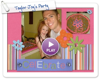 Click to play this Smilebox scrapbook: Taylor Joy's Party