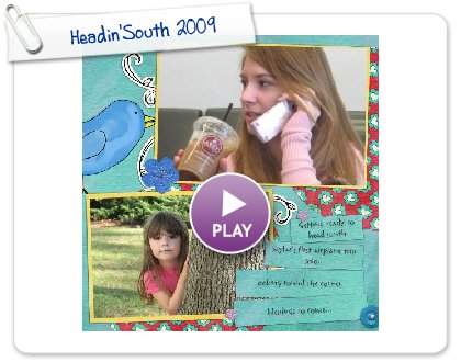 Click to play this Smilebox scrapbook: Headin'South 2009