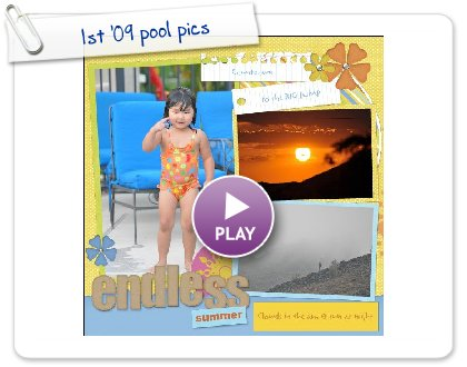 Click to play this Smilebox scrapbook: 1st '09 pool pics