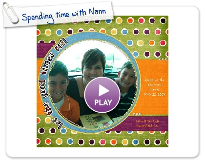Click to play this Smilebox scrapbook: Spending time with Nann