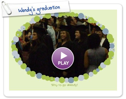 Click to play this Smilebox greeting: Wendy's graduation