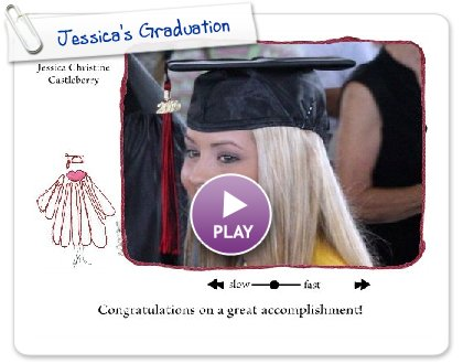 Click to play this Smilebox slideshow: Jessica's Graduation