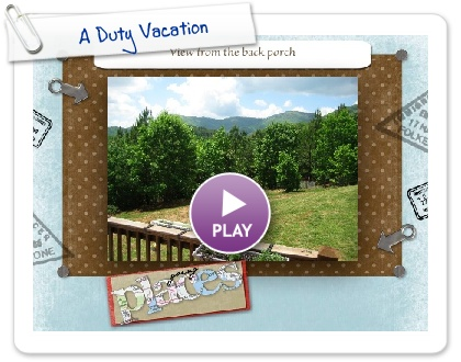Click to play this Smilebox slideshow: A Duty Vacation