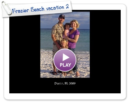 Click to play this Smilebox slideshow: Frazier Beach vacation 2009