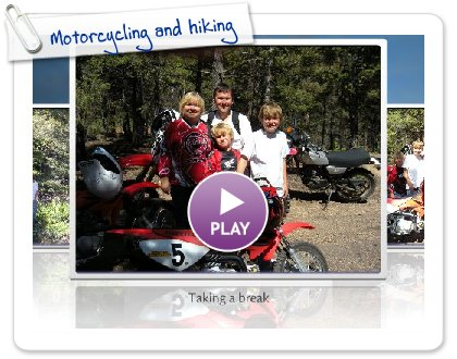 Click to play this Smilebox slideshow: Motorcycling and hiking