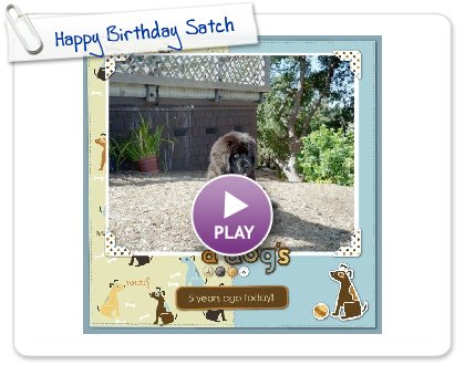 Click to play this Smilebox scrapbook: Happy Birthday Satch