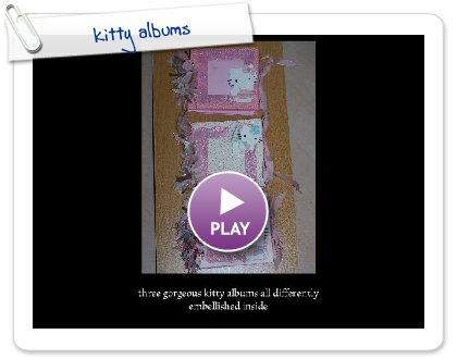 Click to play this Smilebox slideshow: kitty albums