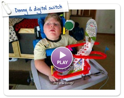Click to play this Smilebox slideshow: Danny & digital switch