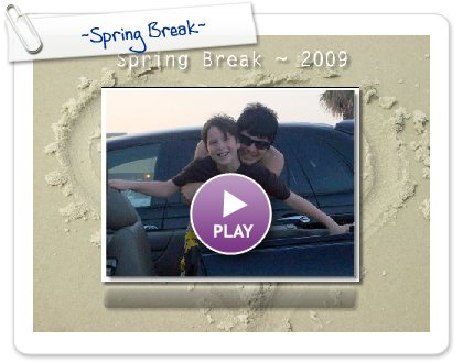 Click to play this Smilebox slideshow: ~Spring Break~