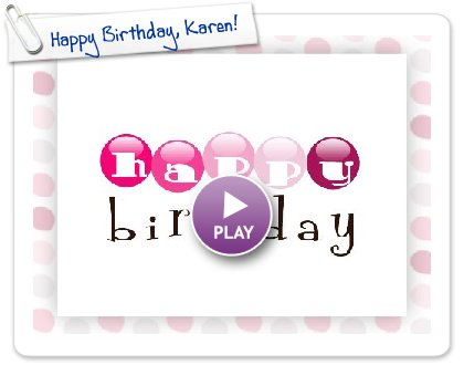 Click to play this Smilebox postcard: Happy Birthday, Karen!
