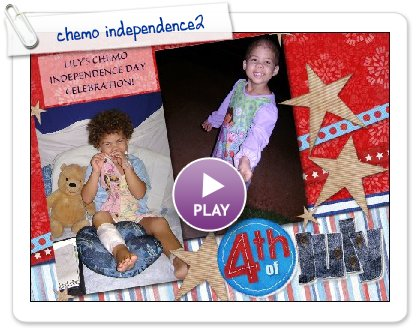 Click to play this Smilebox scrapbook: chemo independence2