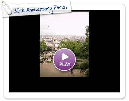 Click to play this Smilebox slideshow: 30th Anniversary Paris, May 2009