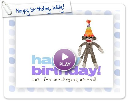 Click to play this Smilebox postcard: Happy birthday, Willy!