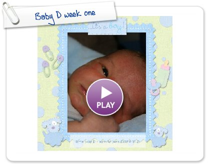Click to play this Smilebox scrapbook: Baby D week one