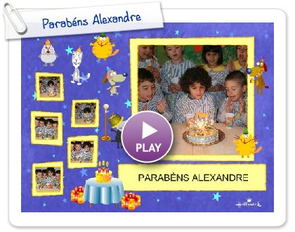 Click to play this Smilebox postcard: Parabéns Alexandre