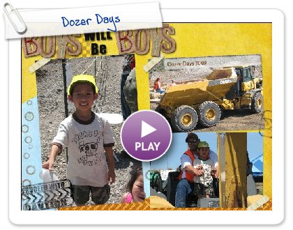 Click to play this Smilebox scrapbook: Dozer Days