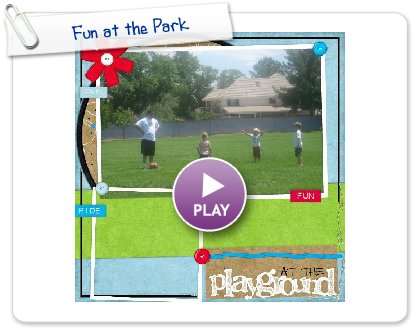 Click to play this Smilebox scrapbook: Fun at the Park
