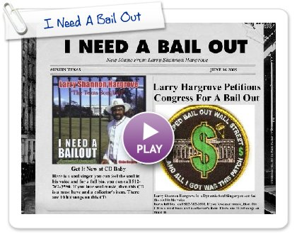 Click to play this Smilebox greeting: I Need A Bail Out
