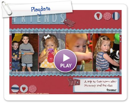 Click to play this Smilebox scrapbook: Playdate