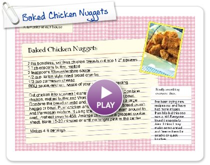 Click to play this Smilebox recipe: Baked Chicken Nuggets