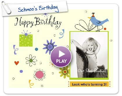 Click to play this Smilebox slideshow: Schmoo's Birthday