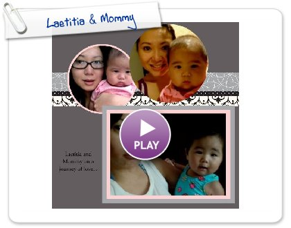 Click to play this Smilebox scrapbook: Laetitia & Mommy