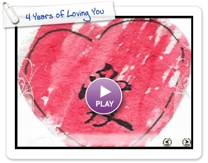 Click to play this Smilebox slideshow: 4 Years of Loving You