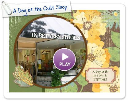 Click to play this Smilebox photobook: A Day at the Quilt Shop