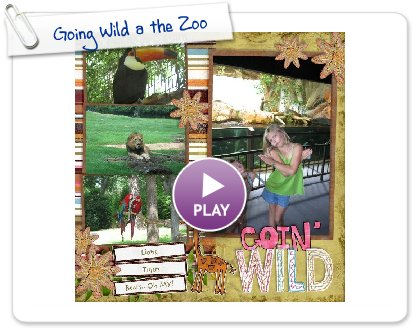 Click to play this Smilebox scrapbook: Going Wild a the Zoo